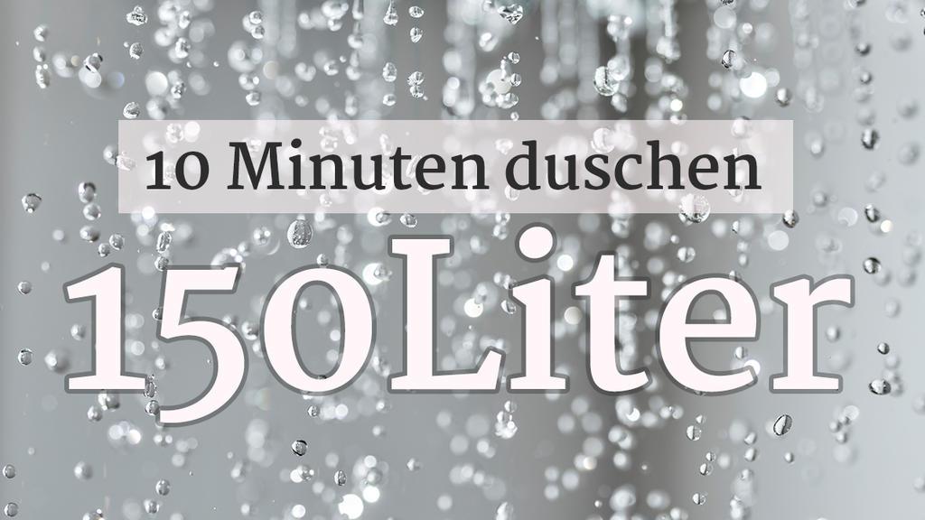 10 Minuten Duschen 150 Liter