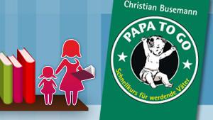 'Papa to go: Schnellkurs für werdende Väter' von Christian Busemann